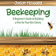 Beekeeping: A Beginner's Guide to Building a Hive for Your Bee Colony