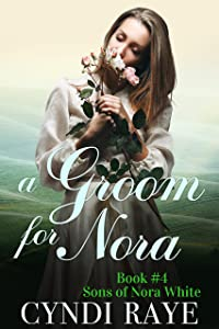 A Groom For Nora - Book #4: Sons of Nora White