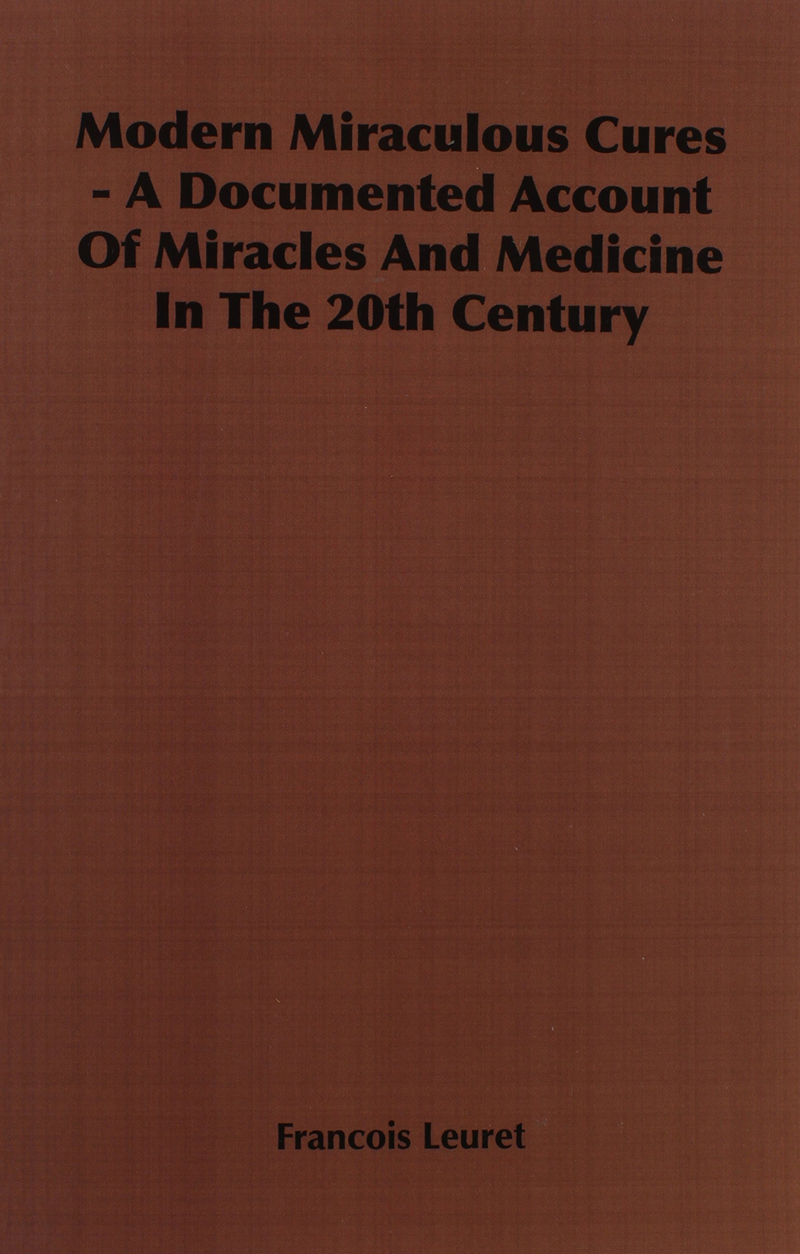 Modern Miraculous Cures - A Documented Account of Miracles and Medicine in the 20th Century PDF