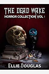 The Dead Wake Horror Collection Vol 1 Kindle Edition