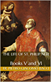 The Life of St. Philip Neri: Books V and VI