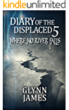 Diary of the Displaced - Book 5 - Where No River Falls