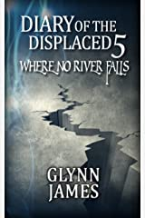 Diary of the Displaced - Book 5 - Where No River Falls Kindle Edition
