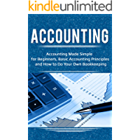 Accounting: Accounting Made Simple for Beginners, Basic Accounting Principles and How to Do Your Own Bookkeeping
