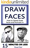 Draw Faces: How to Speed Draw Faces and Portraits in 15 Minutes (Fast Sketching, Drawing Faces, How to Draw Portraits, Drawing Portraits, Portrait Faces, ... Portraits, Draw in Pencil) (English Edition)