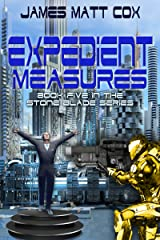 Expedient Measures: Festering Evil in Interstellar Politics (Stone Blade Book 5) Kindle Edition