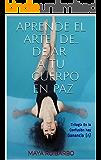 EL ARTE: Deja tu cuerpo en paz (Trilogía En la Confusión hay Ganancia nº 1)
