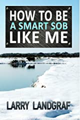 How to Be a Smart SOB Like Me Kindle Edition