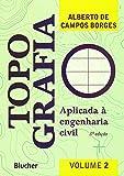 Topografia: Aplicada à Engenharia Civil (Volume 2)