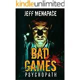 Bad Games: Psychopath - A Dark Psychological Thriller (Bad Games Series Book 5)