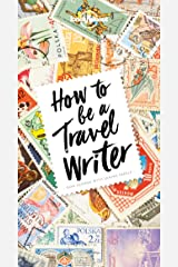 How to Be A Travel Writer (Lonely Planet) Kindle Edition