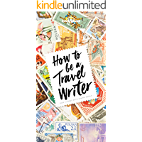 How to Be A Travel Writer (Lonely Planet) book cover