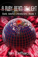 A Ruby Beam of Light (Dark World Chronicles Book 1) Kindle Edition