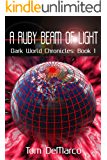 A Ruby Beam of Light (Dark World Chronicles Book 1)