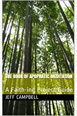 The Book of Apophatic Meditation: A Faith-ing Project Guide Kindle Edition