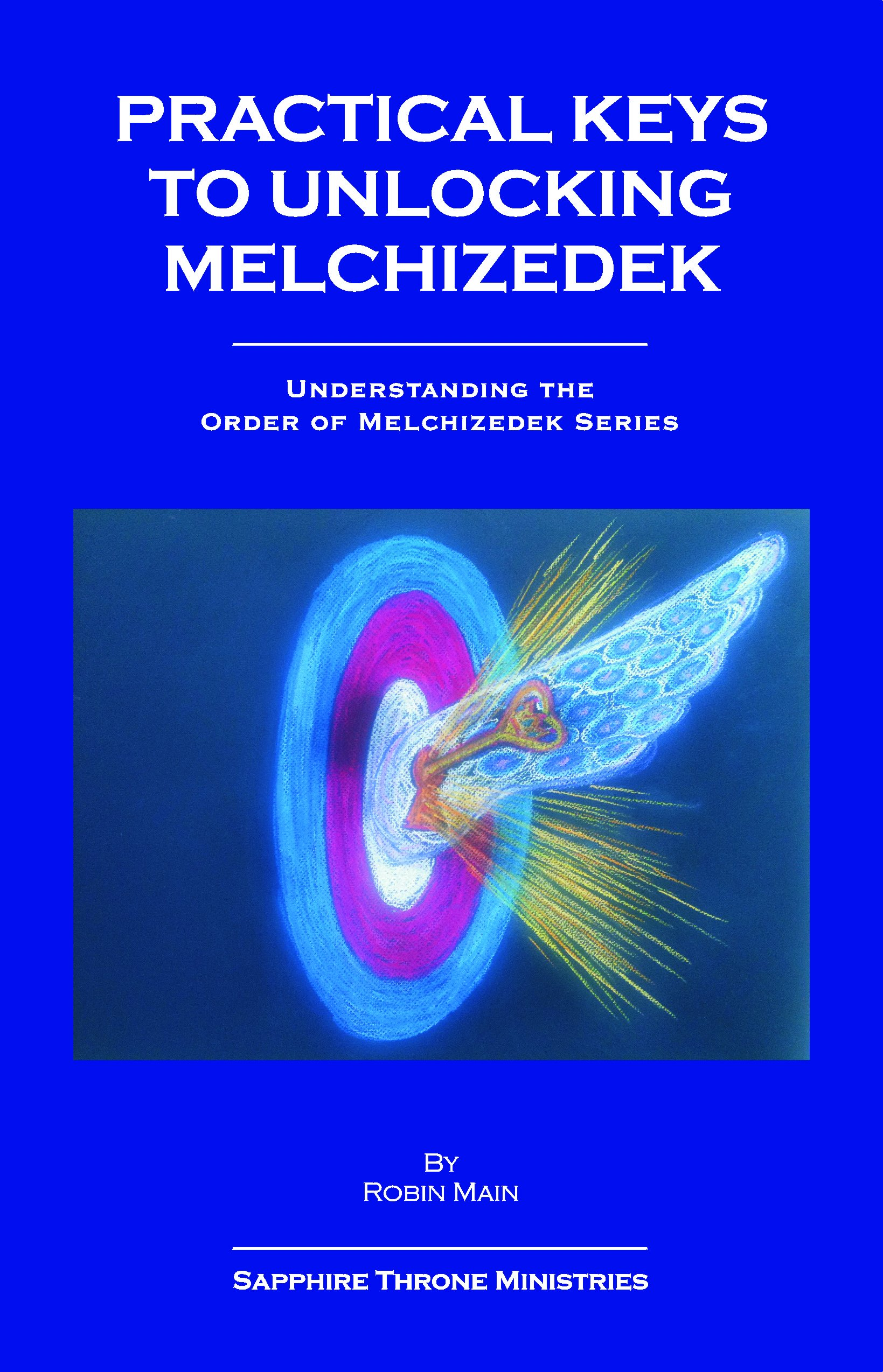Practical Keys to Unlocking Melchizedek (Understanding the Order of