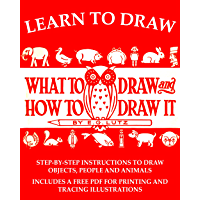 Learn to Draw: What to Draw and How to Draw It