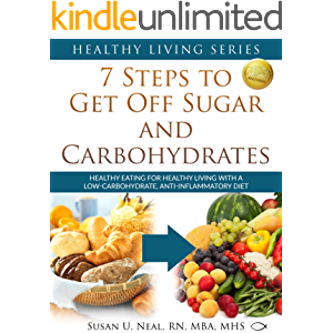 7 Steps to Get Off Sugar and Carbohydrates: Healthy Eating for Healthy Living with a Low-Carbohydrate, Anti-Inflammatory…