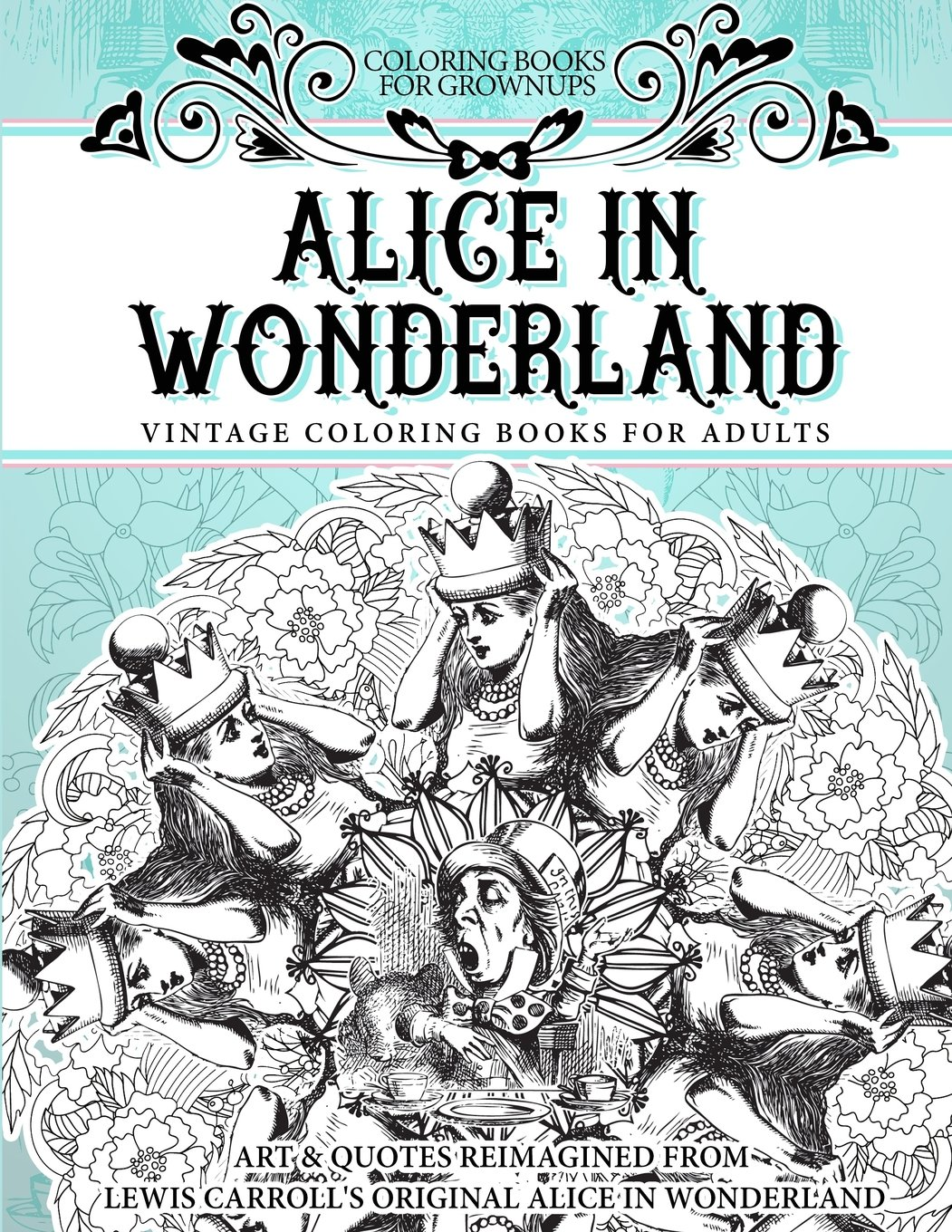 amazoncom coloring books for grownups alice in wonderland vintage coloring books for adults art quotes reimagined from lewis carrolls original alice - Coloring Book For Grown Ups