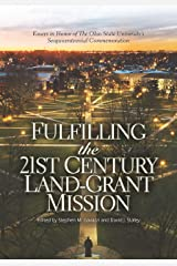 Fulfilling the 21st Century Land-Grant Mission: Essays in Honor of The Ohio State University's Sesquicentennial Commemoration Kindle Edition