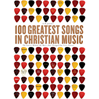 100 Greatest Songs in Christian Music: The Stories Behind the Music that Changed Our Lives Forever book cover