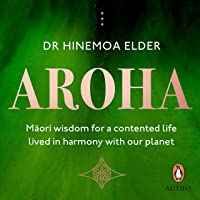 Aroha: Maori Wisdom for a Contented Life Lived in Harmony with Our Planet