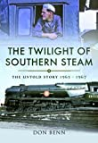 The Twilight of Southern Steam: The Untold Story 1965 - 1967