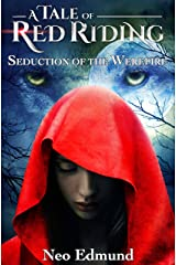 A Tale of Red Riding, Seduction of the Werepire : An Urban Fantasy Fairy Tale (The Red Riding Alpha Huntress Chronicles) Kindle Edition