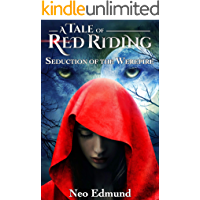A Tale of Red Riding, Seduction of the Werepire : An Urban Fantasy Fairy Tale (The Red Riding Alpha Huntress Chronicles)