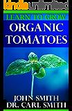 Organic Gardening: Learn To Grow Organic Tomatoes