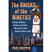 The Knicks of the Nineties: Ewing, Oakley, Starks and the Brawlers That Almost Won It All (English Edition)