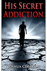 His Secret Addiction: Every Man's Struggle Kindle Edition