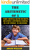 The Arithmetic of 5: Vedic Mental Math Secrets, Multiply Anything Ending in 5 is Seconds!