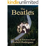 The Beatles: The Long and Fabulous Road: Beatles Biography: The British Invasion, Brian Epstein, Paul, George, Ringo and John