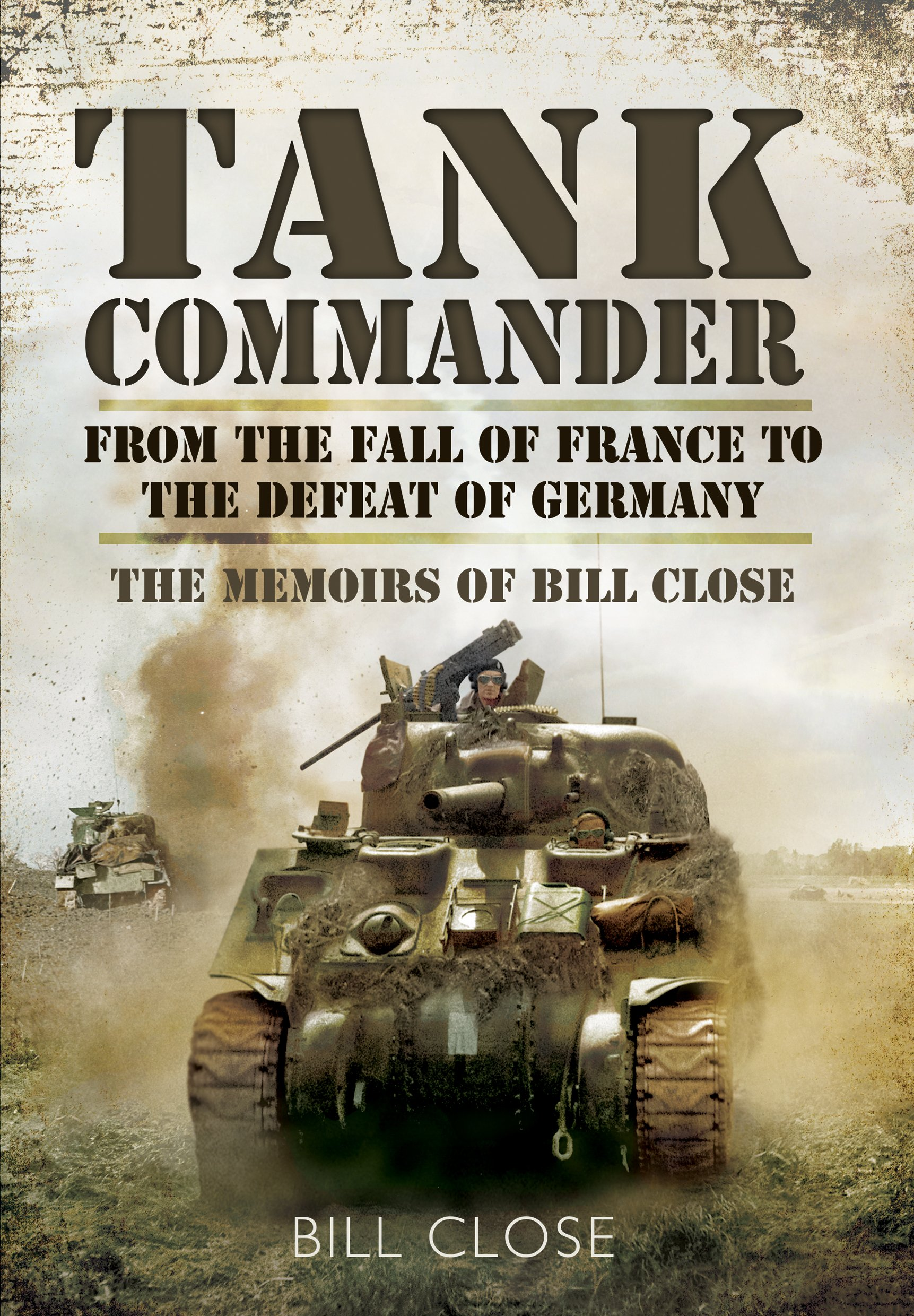 Download Tank Commander: From the Fall of France to the Defeat of Germany - The Memoirs of Bill Close pdf epub