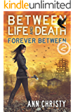 Between Life and Death: Forever Between