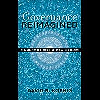 Governance Reimagined: Organizational Design, Risk, and Value Creation