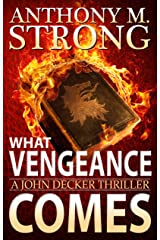 What Vengeance Comes: An Action-Packed Supernatural Thriller (John Decker Series Book 1) Kindle Edition
