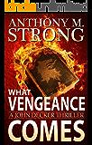 What Vengeance Comes: An Action-Packed Supernatural Thriller (John Decker Series Book 1)