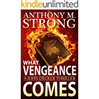What Vengeance Comes: An Action-Packed Supernatural Thriller (John Decker Series Book 1) book cover