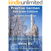 Practise German Fairytale-Edition: Practise-book for German learners: Level B1 - Practise German while reading (German Edition)