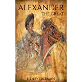 Alexander The Great: A History From Beginning To End (One Hour History Military Generals Book 1)