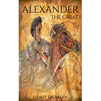 Alexander The Great: A History From Beginning To End (One Hour History Military Generals Book 1) (English Edition)