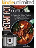 Weight Winners Instant Pot Cookbook: The Beginner Guide To Rapid Weight Loss Including Delicious And Easy Weight Loss Instant Pot Recipes With Points