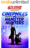 Cinephiles and Hamster Hunters (6th Grade Revengers: Book 4)