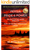 Persia Pride & Power: Prelude to the First Ancient World War (The Great Persian Saga Book 1)