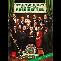 Guia politicamente incorreto dos presidentes da República: Edição revista e ampliada