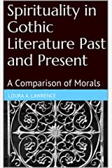 Spirituality in Gothic Literature Past and Present: A Comparison of Morals Kindle Edition