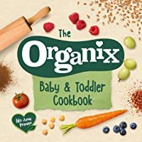 The Organix Baby and Toddler Cookbook: 80 tasty recipes for your little ones' first food adventures