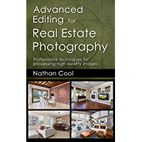 Advanced Editing for Real Estate Photography: Professional techniques for processing high-quality images book cover